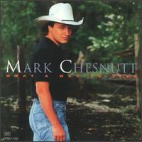 What a Way to Live - Mark Chesnutt