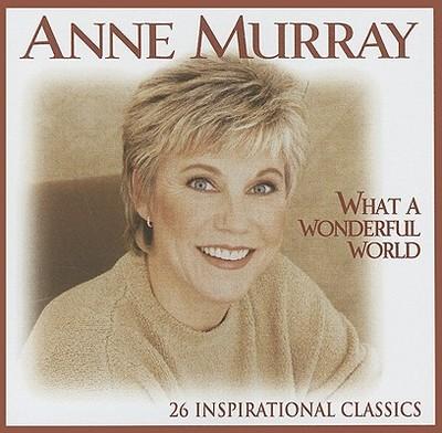 What a Wonderful World: 26 Inspirational Classics - Murray, Anne, Professor