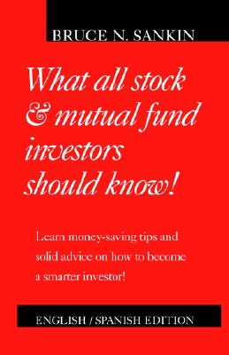 What All Stock and Mutual Fund Investors Should Know - Sankin, Bruce