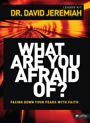 What Are You Afraid Of? Leader Kit - Jeremiah, David, Dr.