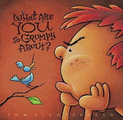 What Are You So Grumpy About? - Lichtenheld, Tom