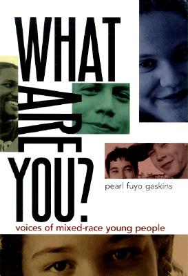 What Are You?: Voices of Mixed-Race Young People - Gaskins, Pearl Fuyo, and Fuyo Gaskins, Pearl (Editor)