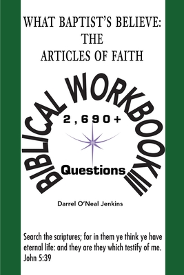 What Baptist's Believe: The Articles of Faith: Biblical Workbook III: 2690+ Questions - Jenkins, Darrel O'Neal