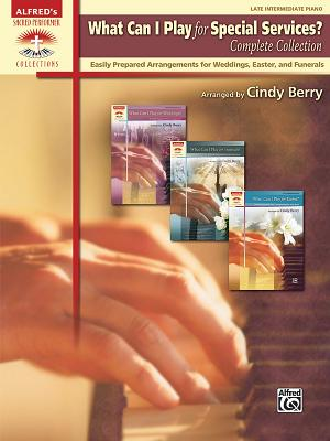 What Can I Play for Special Services?, Complete Collection: Easily Prepared Arrangements for Weddings, Easter, and Funerals - Berry, Cindy