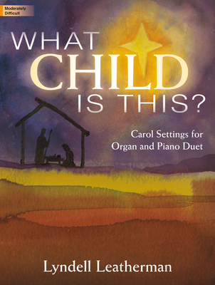 What Child Is This?: Carol Settings for Organ and Piano Duet - Leatherman, Lyndell (Composer)