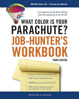 What Color Is Your Parachute? Job-Hunter's Workbook: How to Create a Picture of Your Ideal Job or Next Career - Bolles, Richard Nelson