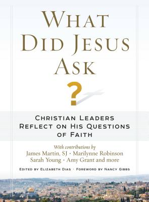 What Did Jesus Ask?: Christian Leaders Reflect on His Questions of Faith - Dias, Elizabeth