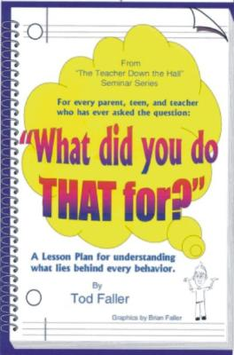 What Did You Do That For?: A Lesson Plan for Understanding What Lies Behind Every Behavior. - Faller, Tod