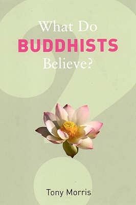 What Do Buddhists Believe? - Morris, Tony