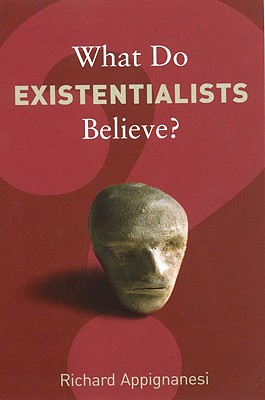 What Do Existentialists Believe? - Appignanesi, Richard