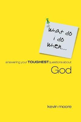 What Do I Do When?: Answering Your Toughest Questions About God - Moore, Kevin