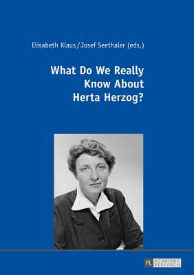 What Do We Really Know About Herta Herzog?: Exploring the Life and Work of a Pioneer of Communication Research - Klaus, Elisabeth (Editor), and Seethaler, Josef (Editor)