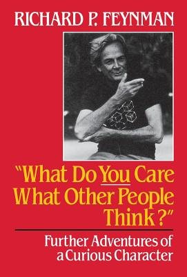 What Do You Care What Other People Think?: Further Adventures of a Curious Character - Feynman, Richard Phillips, PH.D., and Leighton, Ralph