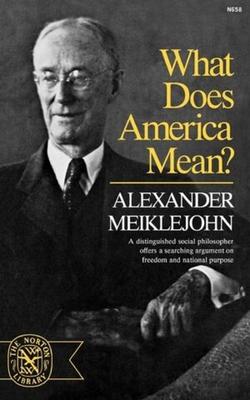 What Does America Mean? - Meiklejohn, Alexander