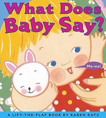 What Does Baby Say?: A Lift-The-Flap Book - Katz, Karen