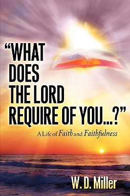 What Does the Lord Require of You...? - Miller, W D