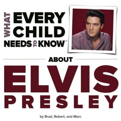 What Every Child Needs to Know about Elvis Presley - Snyder, R Bradley