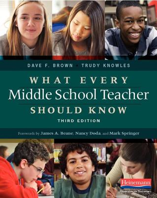 What Every Middle School Teacher Should Know - Brown, Dave F, and Knowles, Trudy