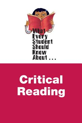 What Every Student Should Know About Critical Reading - Baker, Shadric, and Richardi Beitman, Vivian