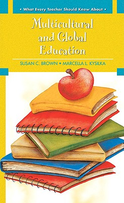 What Every Teacher Should Know About Multicultural and Global Education - Brown, Susan C., and Kysilka, Marcella L.