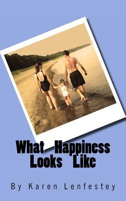 What Happiness Looks Like - Lenfestey, Karen