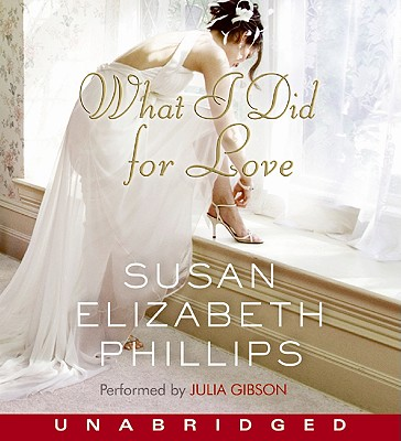 What I Did for Love - Phillips, Susan Elizabeth, and Gibson, Julia (Read by)