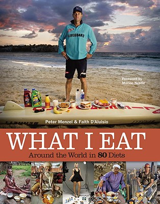What I Eat: Around the World in 80 Diets - Menzel, Peter (Photographer), and D'Aluisio, Faith, and Nestle, Marion (Foreword by)