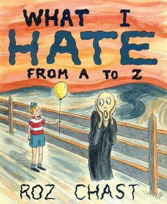 What I Hate: From A to Z - Chast, Roz