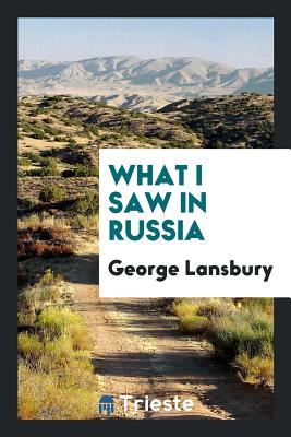 What I Saw in Russia - Lansbury, George