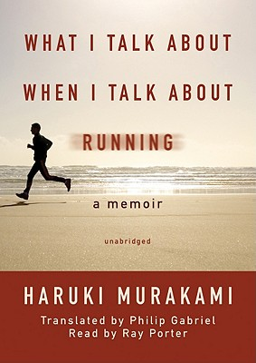 What I Talk about When I Talk about Running - Murakami, Haruki, and Gabriel, Philip (Translated by), and Porter, Ray (Read by)