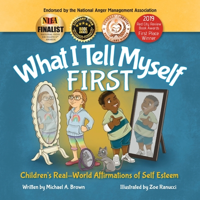 What I Tell Myself FIRST: Children's Real-World Affirmations of Self Esteem - Middleton Williams, Kendra (Editor), and Brown, Michael A