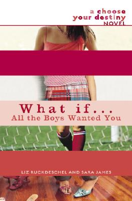 What If . . . All the Boys Wanted You? - Ruckdeschel, Liz, and James, Sara