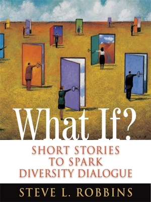 What If?: Short Stories to Spark Diversity Dialogue - Robbins, Steve L