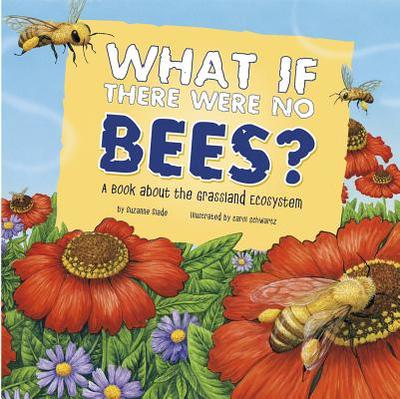 What If There Were No Bees?: A Book about the Grassland Ecosystem - Slade, Suzanne
