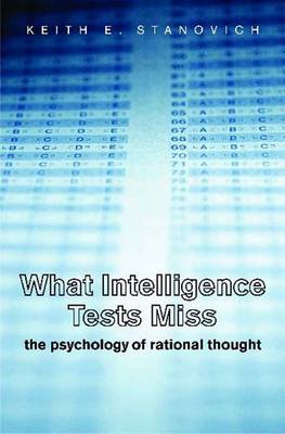 What Intelligence Tests Miss: The Psychology of Rational Thought - Stanovich, Keith E, Professor, PhD