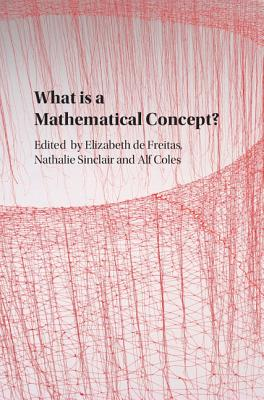 What is a Mathematical Concept? - Freitas, Elizabeth de (Editor), and Sinclair, Nathalie (Editor), and Coles, Alf (Editor)