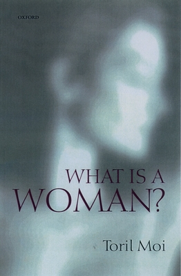 What is a Woman?: And Other Essays - Moi, Toril