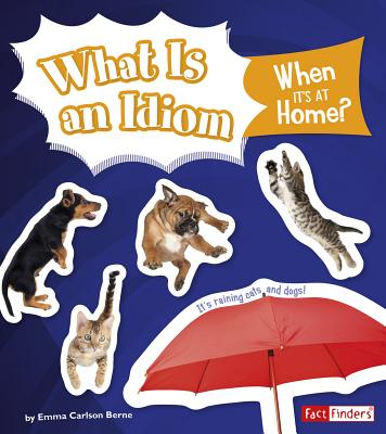 What Is an Idiom When It's at Home? - Berne, Emma Carlson