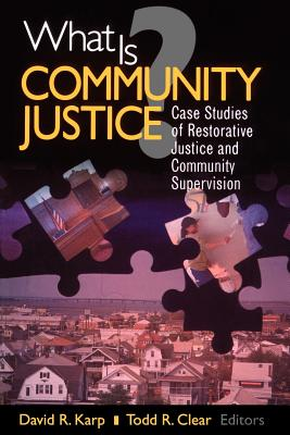 What Is Community Justice?: Case Studies of Restorative Justice and Community Supervision - Clear, Todd R (Editor), and Karp, David R (Editor)
