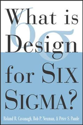 What Is Design for Six SIGMA? - Pande, Peter S, President