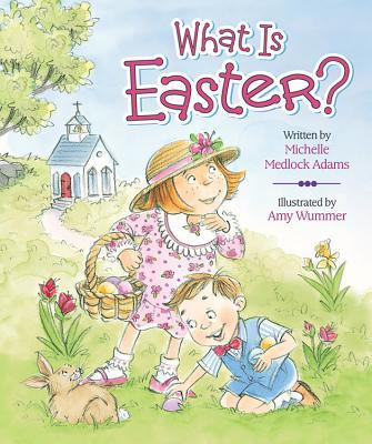 What Is Easter? - Adams, Michelle Medlock