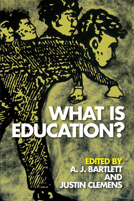 What Is Education? - Bartlett, A J (Editor)