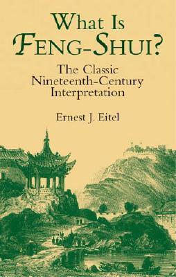 What Is Feng-Shui?: The Classic Nineteenth-Century Interpretation - Eitel, Ernest J