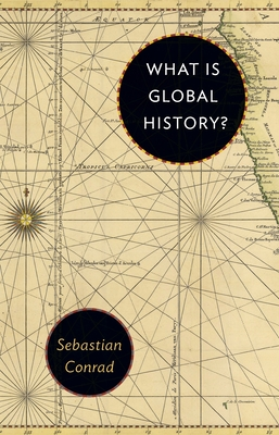 What Is Global History? - Conrad, Sebastian