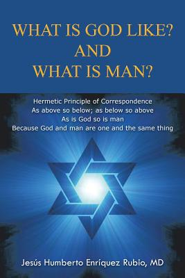 What Is God Like? and What Is Man? - Rubio MD, Jesus Humberto Enriquez