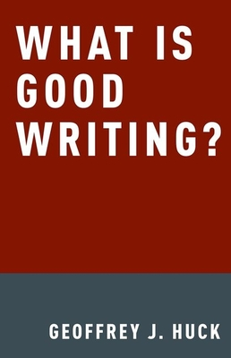What Is Good Writing? - Huck, Geoffrey