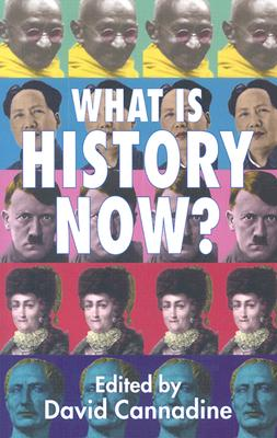 What Is History Now? - Cannadine, D (Editor)