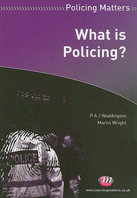 What Is Policing? - Waddington, P a J, and Wright, Martin