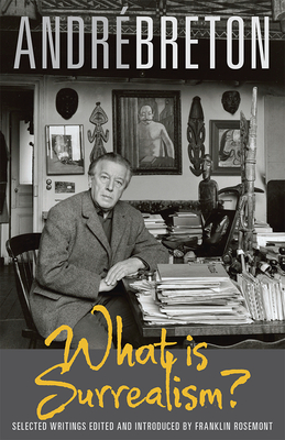 What is Surrealism?: Selected Writings - Breton, Andre, and Rosemont, Franklin (Editor)