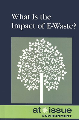 What Is the Impact of E-Waste? - Bily, Cynthia A (Editor)